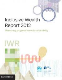 Inclusive Wealth Report 2012 Measuring progress toward sustainability