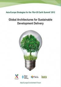 Asia-Europe Strategies for the Earth Summit 2012: Global Architectures for Sustainable Development Delivery